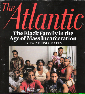 The Black Family in the Age of Mass Incarceration by Ta-Nehisi Coates