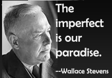 "Wallace Stevens, ""The imperfect is our paradise"""